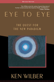 Eye to Eye (The Quest for the New Paradigm) by Ken Wilber, 9781570627415