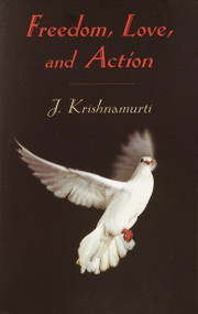 Freedom, Love and Action by J. Krishnamurti, 9781570628269