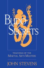 Budo Secrets (Teachings of the Martial Arts Masters) by John Stevens, 9781570629150