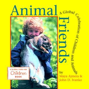 Animal Friends (A Global Celebration of Children and Animals) by Maya Ajmera, John D. Ivanko, 9781570915024