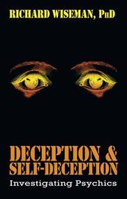 Deception & Self-Deception (Investigating Psychics) by Richard Wiseman, 9781573921213