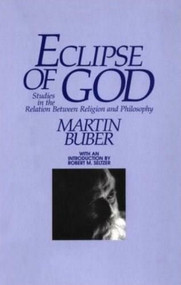 Eclipse of God (Studies in the Relation Between Religion and Philosophy) by Martin Buber, 9781573924016
