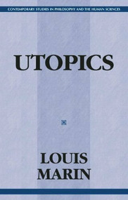 Utopics (The Semiological Play of Textual Spaces) by Louis Marin, 9781573925044