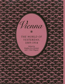 Vienna (The World of Yesterday, 1889-1914) by Stephan Eric Bronner, 9781573925747