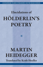 Elucidations of Holderin's Poetry by Martin Heidegger, Keith Hoeller, 9781573927352