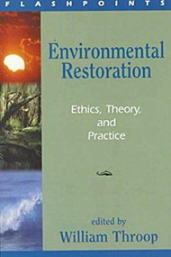 Environmental Restoration (Ethics, Theory, and Practice) by William Throop, 9781573928182