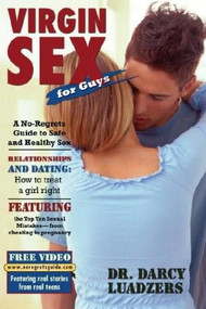 Virgin Sex for Guys (A No-regrets Guide to Safe and Healthy Sex) by Darcy Luadzers, 9781578262304
