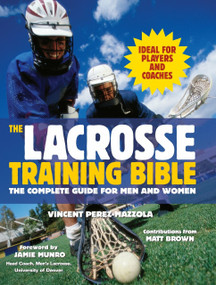 The Lacrosse Training Bible (The Complete Guide for Men and Women) by Vincent Perez-Mazzola, 9781578262496