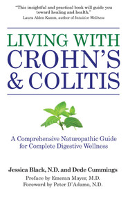 Living with Crohn's & Colitis (A Comprehensive Naturopathic Guide for Complete Digestive Wellness) by Jessica Black, N.D., Dede Cummings, 9781578263417