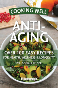 Cooking Well: Anti-Aging (Over 100 Easy Recipes for Health, Wellness & Longevity) by Dr. Sonali Ruder, Jo Brielyn, 9781578263721
