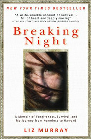 Breaking Night (A Memoir of Forgiveness, Survival, and My Journey from Homeless to Harvard) by Liz Murray, 9781401310592