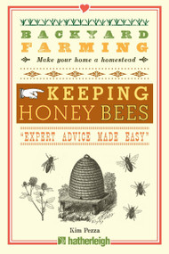 Backyard Farming: Keeping Honey Bees (From Hive Management to Honey Harvesting and More) by Kim Pezza, 9781578264520