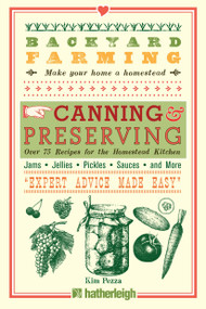 Backyard Farming: Canning & Preserving (Over 75 Recipes for the Homestead Kitchen) by Kim Pezza, 9781578265343
