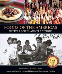 Foods of the Americas (Native Recipes and Traditions [A Cookbook]) by Smithsonian American Indian, Fernando Divina, Marlene Divina, 9781580081191