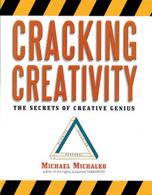 Cracking Creativity (The Secrets of Creative Genius) by Michael Michalko, 9781580083119