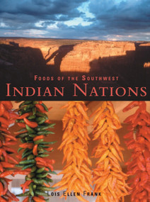 Foods of the Southwest Indian Nations (Traditional and Contemporary Native American Recipes [A Cookbook]) by Lois Ellen Frank, 9781580083980