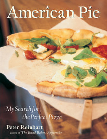 American Pie (My Search for the Perfect Pizza) by Peter Reinhart, 9781580084222