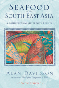 Seafood of South-East Asia (A Comprehensive Guide with Recipes [A Cookbook]) by Alan Davidson, 9781580084529