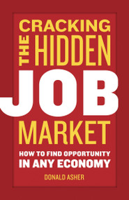 Cracking The Hidden Job Market (How to Find Opportunity in Any Economy) by Donald Asher, 9781580084949