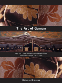 The Art of Gaman (Arts and Crafts from the Japanese American Internment Camps 1942-1946) by Delphine Hirasuna, Terry Heffernan, Kit Hinrichs, 9781580086899
