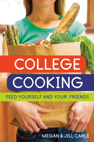 College Cooking (Feed Yourself and Your Friends [A Cookbook]) by Megan Carle, Jill Carle, 9781580088268