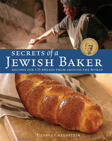 Secrets of a Jewish Baker (Recipes for 125 Breads from Around the World [A Baking Book]) by George Greenstein, 9781580088442