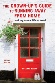 The Grown-Up's Guide to Running Away from Home, Second Edition (Making a New Life Abroad) by Rosanne Knorr, 9781580088732