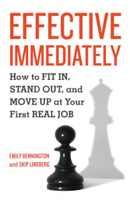 Effective Immediately (How to Fit In, Stand Out, and Move Up at Your First Real Job) by Emily Bennington, Skip Lineberg, 9781580089999