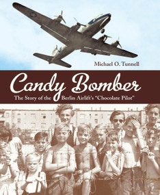"""Candy Bomber (The Story of the Berlin Airlift's """"Chocolate Pilot"""") by Michael O. Tunnell, 9781580893374"""