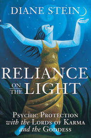 Reliance on the Light (Psychic Protection with the Lords of Karma and the Goddess) by Diane Stein, 9781580910903