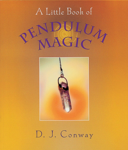 A Little Book of Pendulum Magic by D.J. Conway, 9781580910934