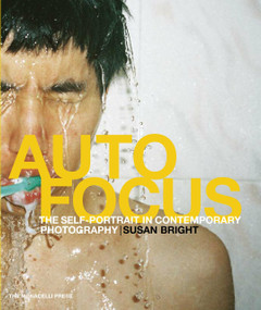 Auto Focus (The Self-Portrait in Contemporary Photography) by Susan Bright, 9781580933001