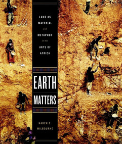 Earth Matters (Land as Material and Metaphor in the Arts of Africa) by Karen E. Milbourne, Allan DeSouza, Clive van den Berg, Wangechi Mutu, George Osodi, 9781580933704