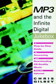 MP3 and the Infinite Digital Jukebox (A Step-By-Step Guide to Accessing and Downloading CD-Quality Music from the Internet) by Chris Gilbey, 9781583220344