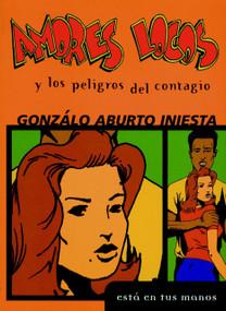 Amores Locos y los Peligros del Contagio by Gonzalo Aburto Iniesta, 9781583222768