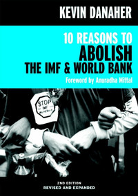 10 Reasons to Abolish the IMF & World Bank by Kevin Danaher, Anuradha Mittal, 9781583224649