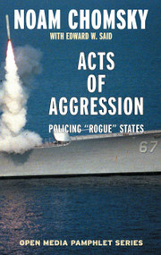 Acts of Aggression (Policing Rogue States) by Noam Chomsky, Edward W. Said, Ramsey Clark, 9781583225462