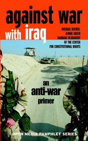 Against War with Iraq (An Anti-War Primer) by Michael Ratner, Jennie Green, Barbara Olshansky, 9781583225912