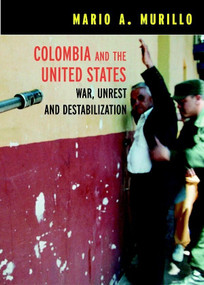 Colombia and the United States (War, Unrest and Destabilization) by Mario A. Murillo, 9781583226063