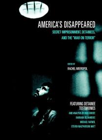 America's Disappeared (Secret Imprisonment, Detainees, and the War on Terror) by Rachel Meeropol, Reed Brody, Barbara Olshansky, Michael Ratner, Steven Macpherson Watt, 9781583226452