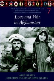 Love & War in Afghanistan by Alex Klaits, Gulchin Gulmamadova-Klaits, 9781583226759