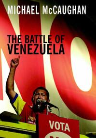 The Battle of Venezuela by Michael McCaughan, 9781583226803