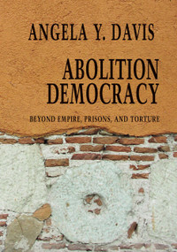 Abolition Democracy (Beyond Empire, Prisons, and Torture) by Angela Y. Davis, 9781583226957