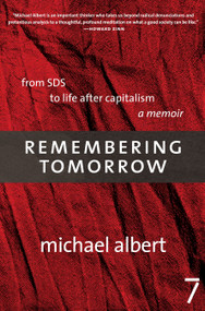 Remembering Tomorrow (From SDS to Life After Capitalism: A Memoir) by Michael Albert, 9781583227428