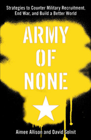 Army of None (Strategies to Counter Military Recruitment, End War, and Build a Better World) by Aimee Allison, David Solnit, 9781583227558