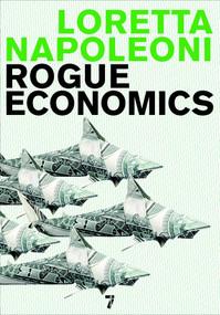 Rogue Economics by Loretta Napoleoni, 9781583228241