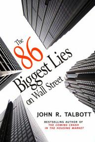 The 86 Biggest Lies on Wall Street by John R. Talbott, 9781583228876
