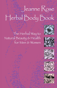 Herbal Body Book (The Herbal Way to Natural Beauty & Health for Men & Women) by Jeanne Rose, 9781583940044