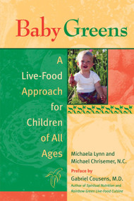 Baby Greens (A Live-Food Approach for Children of All Ages) by Michaela Lynn, Michael Chrisemer, Gabriel Cousens M.D., 9781583941379
