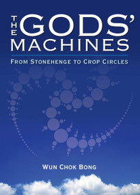 The Gods' Machines (From Stonehenge to Crop Circles) by Wun Chok Bong, 9781583942079